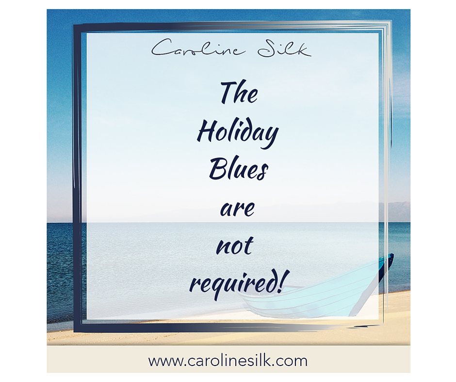 The Holiday Bluesare not required!